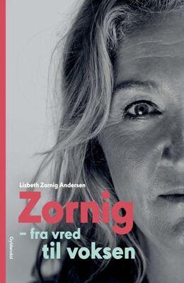 Lisbeth Zornig Andersen (f. 1968): Zornig - fra vred til voksen
